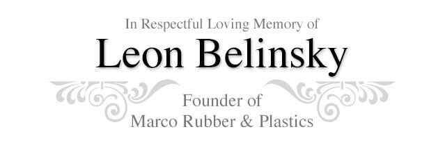 In Respectful Loving Memory of Leon Belinsky Founder of Marco Rubber & Plastic